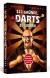111 Gründe, Darts zu lieben - Eine Liebeserklärung an den großartigsten Sport der Welt