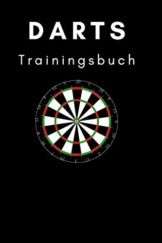 Darts Trainingsbuch: Trainingsbuch für Darter